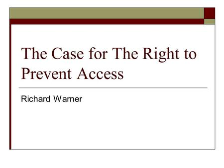 The Case for The Right to Prevent Access Richard Warner.