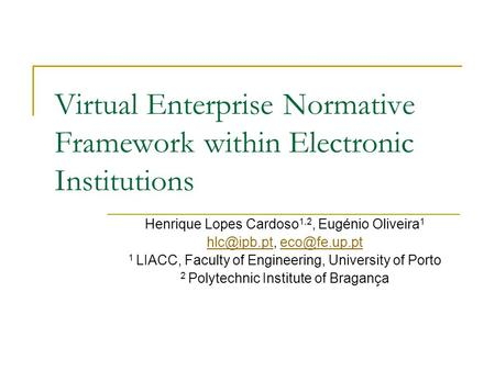 Virtual Enterprise Normative Framework within Electronic Institutions Henrique Lopes Cardoso 1,2, Eugénio Oliveira 1