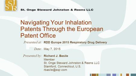Navigating Your Inhalation Patents Through the European Patent Office Presented at: RDD Europe 2015 Respiratory Drug Delivery Date: May 7, 2015 Presented.