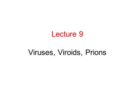 Lecture 9 Viruses, Viroids, Prions