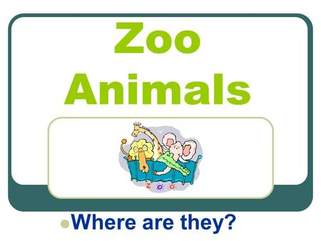Zoo Animals Where are they?. Where is the wide hippo?  He is in the warm water!