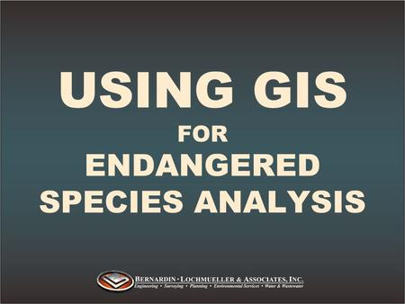 USING GIS FOR ENDANGERED SPECIES ANALYSIS. »Federal TES (threatened and endangered species) in Indiana »Need for Analysis »Data sources »Analysis Tools.