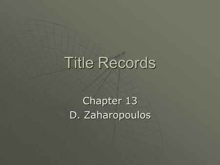 Title Records Chapter 13 D. Zaharopoulos.  Title: bundle of rights recognized & protected by law  Deed: document used in the transfer of ownership in.