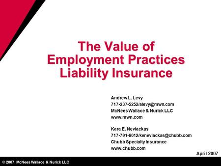 © 2007 McNees Wallace & Nurick LLC The Value of Employment Practices Liability Insurance Andrew L. Levy McNees Wallace & Nurick.