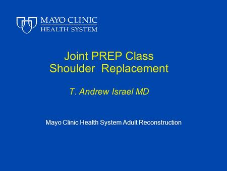 Joint PREP Class Shoulder Replacement T. Andrew Israel MD
