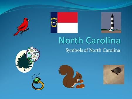 "Symbols of North Carolina. North Carolina Symbols A symbol is something that reminds us of North Carolina. Just like ""Pirates"" reminds us of Swansboro."