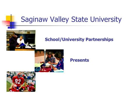 Saginaw Valley State University School/University Partnerships Presents.