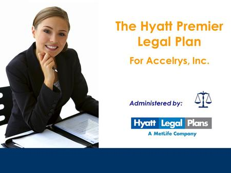 The Hyatt Premier Legal Plan For Accelrys, Inc. Administered by: