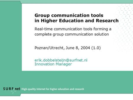 Group communication tools in Higher Education and Research Real-time communication tools forming a complete group communication solution Poznan/Utrecht,