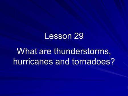 Lesson 29 What are thunderstorms, hurricanes and tornadoes?