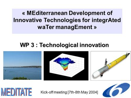 WP 3 : Technological innovation « MEditerranean Development of Innovative Technologies for integrAted waTer managEment » Kick-off meeting [7th-8th May.