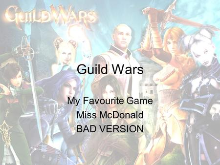 Guild Wars My Favourite Game Miss McDonald BAD VERSION.