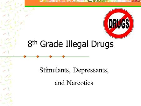 8 th Grade Illegal Drugs Stimulants, Depressants, and Narcotics.