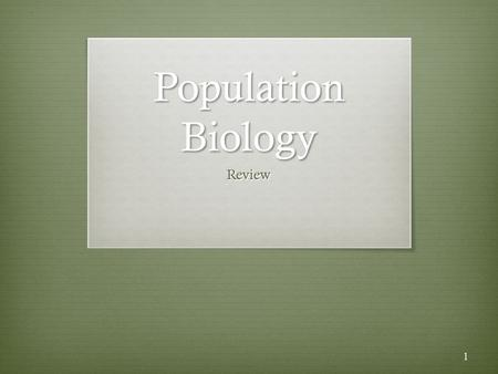 Population Biology Review 1. I. Populations A. Niche — ecological role of a species in a community. B. Two different species cannot occupy the same niche.