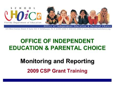 OFFICE OF INDEPENDENT EDUCATION & PARENTAL CHOICE Monitoring and Reporting 2009 CSP Grant OFFICE OF INDEPENDENT EDUCATION & PARENTAL CHOICE Monitoring.