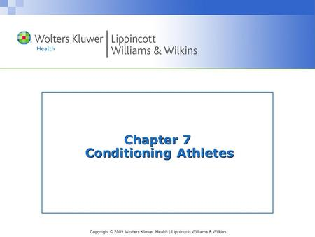 Copyright © 2009 Wolters Kluwer Health | Lippincott Williams & Wilkins Chapter 7 Conditioning Athletes.