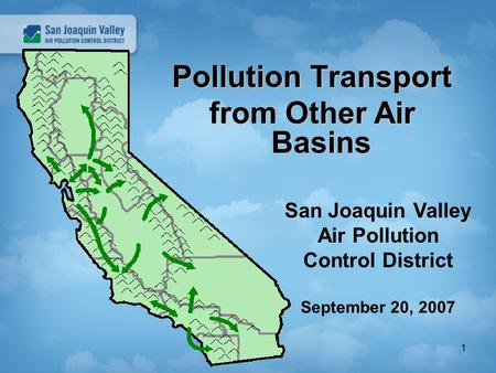 1 Pollution Transport from Other Air Basins San Joaquin Valley Air Pollution Control District September 20, 2007.