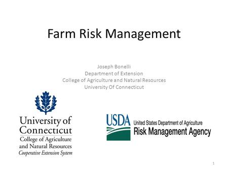 Farm Risk Management Joseph Bonelli Department of Extension College of Agriculture and Natural Resources University Of Connecticut 1.