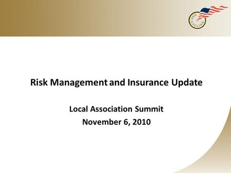 Risk Management and Insurance Update Local Association Summit November 6, 2010.