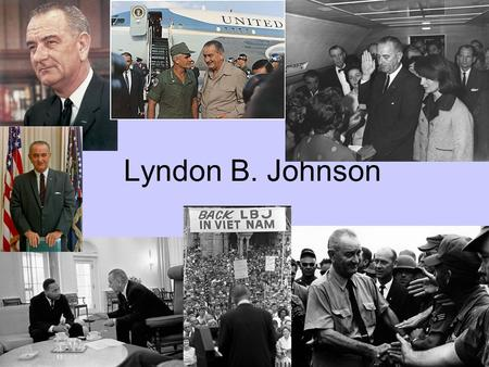 "Lyndon B. Johnson. BACKGROUND- -Sworn in November 22, 1963 -Great political background, ambitious and talented -Gave the ""treatment""-would research a."