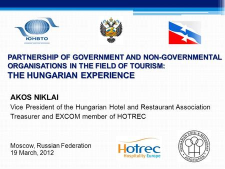 PARTNERSHIP OF GOVERNMENT AND NON-GOVERNMENTAL ORGANISATIONS IN THE FIELD OF TOURISM: THE HUNGARIAN EXPERIENCE AKOS NIKLAI Vice President of the Hungarian.