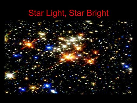 Star Light, Star Bright. 3 Factors that determine the brightness of a star Temperature Hotter the star the brighter the star Blue…..white……..yellow…….orange…….….red.