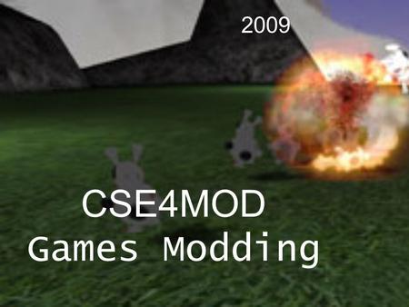 CSE4MOD Games Modding 2009. About me: Paul Taylor Lecturer in Games Design and Development Currently Studying my PhD in Artificial Intelligence for Games.