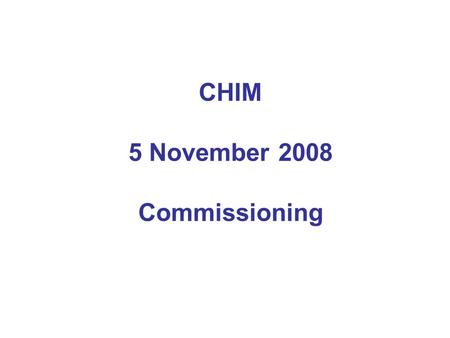 "CHIM 5 November 2008 Commissioning. Commissioning ""is the prioritisation (rationing or resource allocation) of healthcare based on the expressed health."