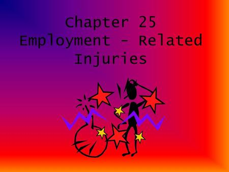 Chapter 25 Employment - Related Injuries I. Requiring A Safe Workplace A.Occupational Safety & Health Administration Act of 1970 (OSHA)-prevent injuries.
