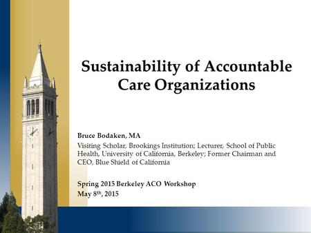 Sustainability of Accountable Care Organizations Bruce Bodaken, MA Visiting Scholar, Brookings Institution; Lecturer, School of Public Health, University.