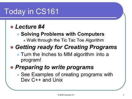 Today in CS161 Lecture #4 Solving Problems with Computers Walk through the Tic Tac Toe Algorithm Getting ready for Creating Programs Turn the Inches to.