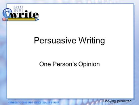 Persuasive Writing One Person's Opinion Copying permitted.