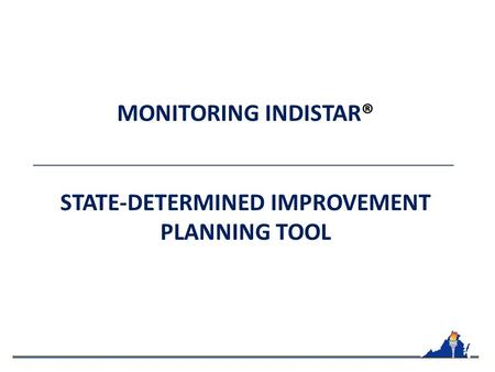 MONITORING INDISTAR® STATE-DETERMINED IMPROVEMENT PLANNING TOOL.