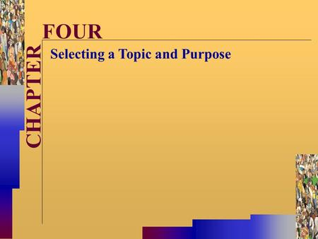 McGraw-Hill©Stephen E. Lucas 2001 All rights reserved. CHAPTER FOUR Selecting a Topic and Purpose.