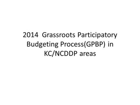 2014 Grassroots Participatory Budgeting Process(GPBP) in KC/NCDDP areas.