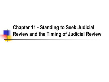 Chapter 11 - Standing to Seek Judicial Review and the Timing of Judicial Review.