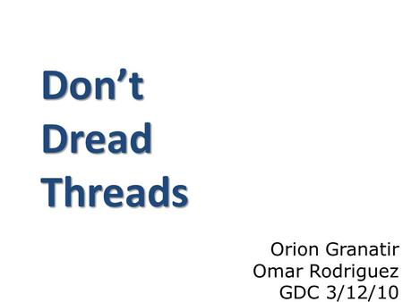 Orion Granatir Omar Rodriguez GDC 3/12/10 Don't Dread Threads.