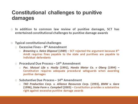 Constitutional challenges to punitive damages o In addition to common law review of punitive damages, SCT has entertained constitutional challenges to.