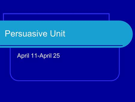 Persuasive Unit April 11-April 25. WELCOME BACK!!!! April 11 th Talk about Tuesday! Writing Activity Speech Introduction Pick Topics.