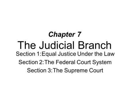 Chapter 7 The Judicial Branch Section 1:Equal Justice Under the Law Section 2:The Federal Court System Section 3:The Supreme Court.