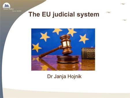 The EU judicial system Dr Janja Hojnik. The Court of Justice of the European Union consists of three courts: –the European Court of Justice (created in.