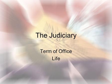 The Judiciary Term of Office Life. Roots of the Federal Judiciary not much time spent on Article III Framers saw little threat of tyranny by judiciary.