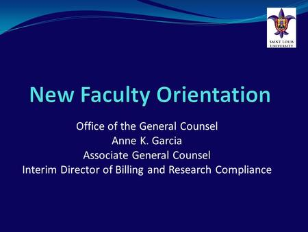 Office of the General Counsel Anne K. Garcia Associate General Counsel Interim Director of Billing and Research Compliance.