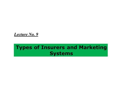 Types of Insurers and Marketing Systems Lecture No. 9.