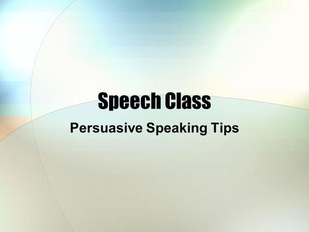 "Speech Class Persuasive Speaking Tips. There is no ""formula"" for giving an excellent persuasive speech. What one person finds convincing may not be exactly."