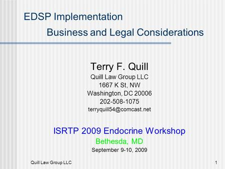 Quill Law Group LLC1 EDSP Implementation Business and Legal Considerations Terry F. Quill Quill Law Group LLC 1667 K St, NW Washington, DC 20006 202-508-1075.