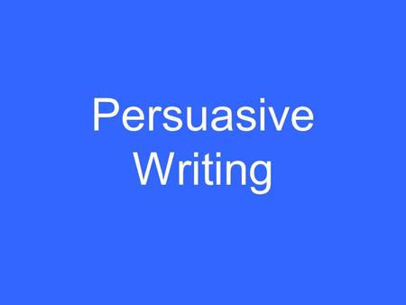 Persuasive Writing What is Persuasive Writing? Letter to the editor Cartoon Advertisement Newspaper article Any written description that contains an.