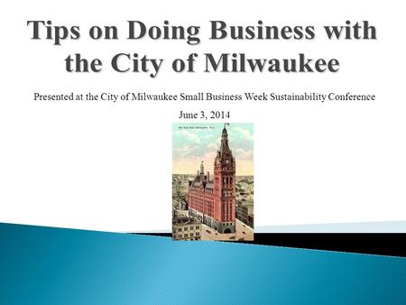 Presented at the City of Milwaukee Small Business Week Sustainability Conference June 3, 2014.