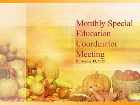 Monthly Special Education Coordinator Meeting November 13, 2012.