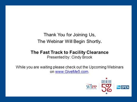 Thank You for Joining Us, The Webinar Will Begin Shortly. The Fast Track to Facility Clearance Presented by: Cindy Brook While you are waiting please check.